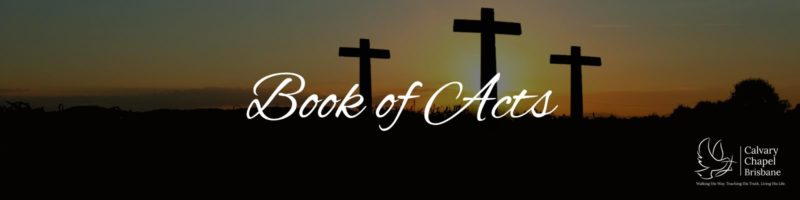 Calvary Chapel Brisbane - Sermon Series - Book of Acts